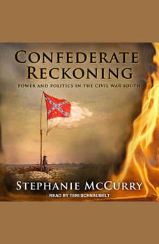 Confederate Reckoning: Power and Politics in the Civil War South, Stephanie McCurry