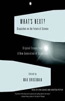 What's Next: Dispatches on the Future of Science Dispatches on the Future of Science, Max Brockman