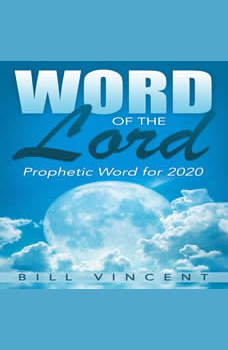 Word of the Lord: Prophetic Word for 2020, Bill Vincent