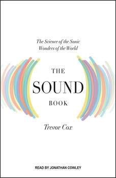 The Sound Book: The Science of the Sonic Wonders of the World, Trevor Cox