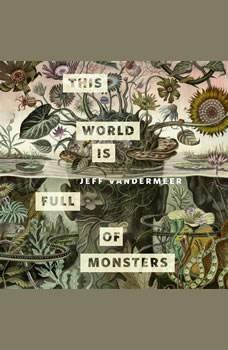 This World Is Full of Monsters: A Tor.com Original, Jeff VanderMeer