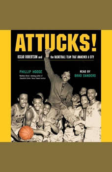 Attucks!: Oscar Robertson and the Basketball Team That Awakened a City Oscar Robertson and the Basketball Team That Awakened a City, Phillip Hoose