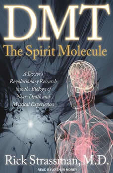 DMT: The Spirit Molecule: A Doctor's Revolutionary Research into the Biology of Near-Death and Mystical Experiences A Doctor's Revolutionary Research into the Biology of Near-Death and Mystical Experiences, MD Strassman