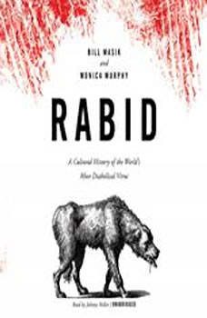 Rabid: A Cultural History of the Worlds Most Diabolical Virus A Cultural History of the Worlds Most Diabolical Virus, Bill Wasik and Monica Murphy