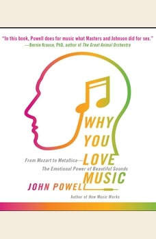 Why You Love Music: From Mozart to Metallica--The Emotional Power of Beautiful Sounds, John Powell