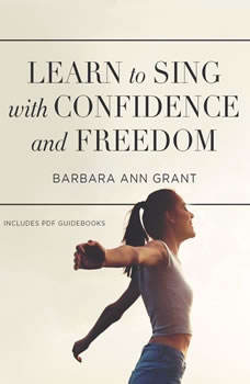 Learn to Sing with Confidence and Freedom, Barbara Ann Grant