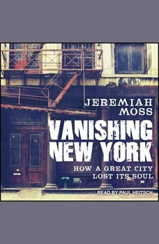 Vanishing New York: How a Great City Lost Its Soul How a Great City Lost Its Soul, Jeremiah Moss