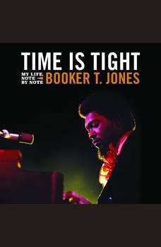Time Is Tight: My Life, Note by Note, Booker T. Jones