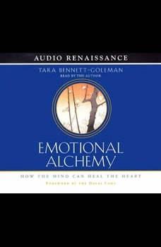 Emotional Alchemy: How the Mind Can Heal the Heart, Tara Bennett-Goleman