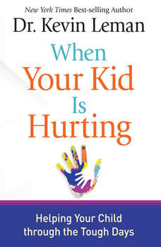 When Your Kid Is Hurting: Helping Your Child Through Tough Times Helping Your Child Through Tough Times, Kevin Leman