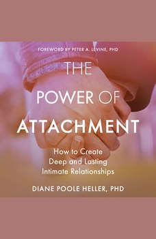 The Power of Attachment: How to Create Deep and Lasting Intimate Relationships, PhD Heller