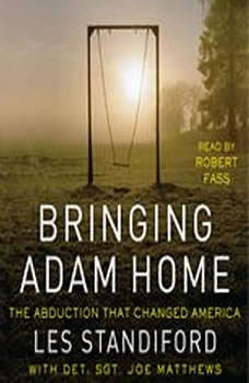 Bringing Adam Home: The Abduction That Changed America The Abduction That Changed America, Les Standiford