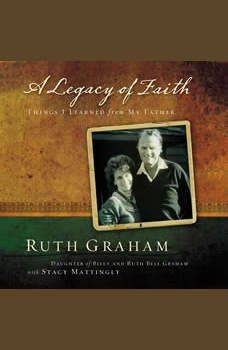A Legacy of Faith: Things I Learned from My Father, Ruth Graham
