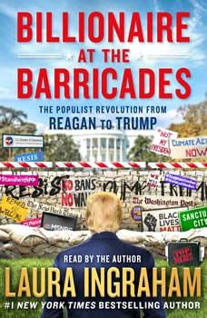 Billionaire at the Barricades: The Populist Revolution from Reagan to Trump, Laura Ingraham