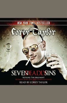 Seven Deadly Sins: Settling the Argument Between Born Bad and Damaged Good, Corey Taylor