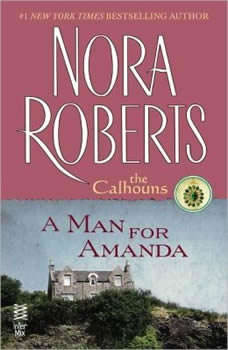 Man for Amanda, A: A Selection from The Calhoun Women: Amanda & Lilah, Nora Roberts
