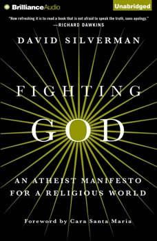 Fighting God: An Atheist Manifesto for a Religious World, David Silverman