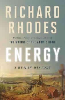 Energy: A Human History, Richard Rhodes
