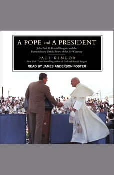 A Pope and a President: John Paul II, Ronald Reagan, and the Extraordinary Untold Story of the 20th Century, Paul Kengor
