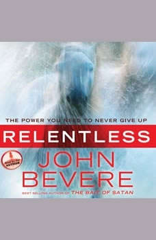 Relentless: The Power You Need to Never Give Up The Power You Need to Never Give Up, John Bevere