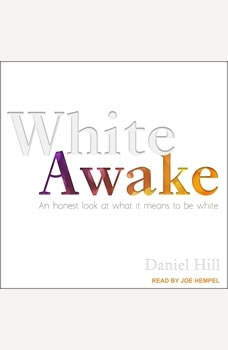 White Awake: An Honest Look at What It Means to Be White, Daniel Hill