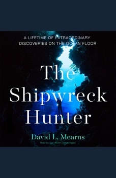 The Shipwreck Hunter: A Lifetime of Extraordinary Discoveries on the Ocean Floor, David L. Mearns