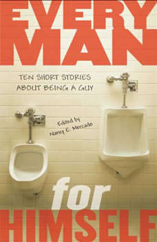 Every Man for Himself: Ten Short Stories About Being a Guy Ten Short Stories About Being a Guy, Nancy Mercado
