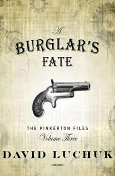 Burglar's Fate, A : The Pinkerton Files, Volume 3, David Luchuk