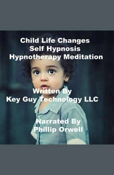 Child Life Changes Self Hypnosis Hypnotherapy Meditation, Key Guy Technology LLC