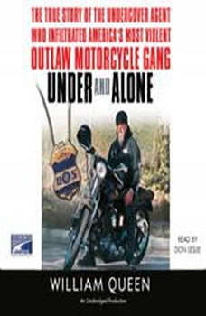 Under and Alone: The True Story of the Undercover Agent Who Infiltrated America's Most Violent Outlaw Motorcycle Gang, William Queen