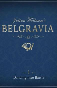 Julian Fellowes's Belgravia Episode 1: Dancing into Battle, Julian Fellowes