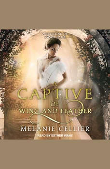 A Captive of Wing and Feather: A Retelling of Swan Lake, Melanie Cellier