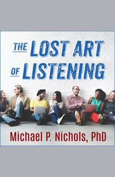 The Lost Art of Listening, Second Edition: How Learning to Listen Can Improve Relationships, PhD Nichols