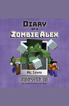 Diary of a Minecraft Zombie Alex Book 3: Snowed In (An Unofficial Minecraft Diary Book), MC Steve