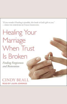 Healing Your Marriage When Trust Is Broken: Finding Forgiveness and Restoration Finding Forgiveness and Restoration, Cindy Beall