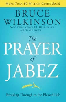 The Prayer of Jabez: Breaking Through to the Blessed Life, Bruce Wilkinson