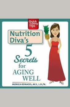 Nutrition Diva's 5 Secrets for Aging Well, Monica Reinagel