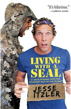 Living with a SEAL: 31 Days Training with the Toughest Man on the Planet, Jesse Itzler