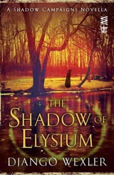 The Shadow of Elysium: A Shadow Campaigns Novella, Django Wexler