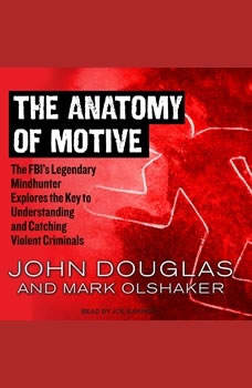 The Anatomy of Motive: The FBI's Legendary Mindhunter Explores the Key to Understanding and Catching Violent Criminals , John Douglas