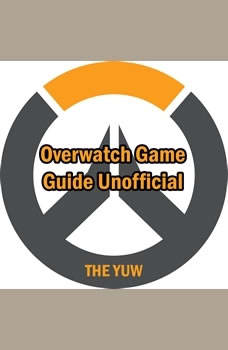 Overwatch Game Guide Unofficial, The Yuw