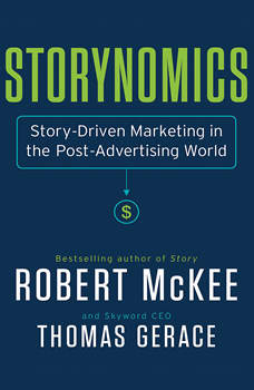 Storynomics: Story-Driven Marketing in the Post-Advertising World, Robert Mckee