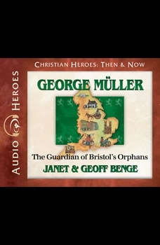 George Muller: The Guardian of Bristol's Orphans, Janet Benge