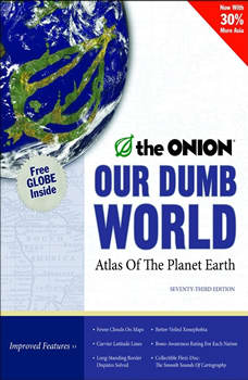 Our Dumb World: The Onion's Atlas of The Planet Earth, 73rd Edition The Onion's Atlas of The Planet Earth, 73rd Edition, Inc. The Onion