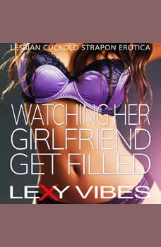 Watching Her Girlfriend Get Filled: Lesbian Cuckold Strapon Erotica, Lexy Vibes