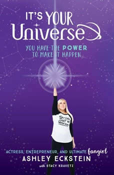 It's Your Universe: You Have the Power to Make It Happen You Have the Power to Make It Happen, Ashley Eckstein
