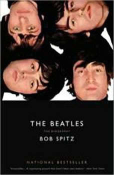 The Beatles: The  Biography The  Biography, Bob Spitz