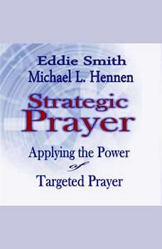 Strategic Prayer: Applying the Power of Targeted Prayer, Eddie Smith