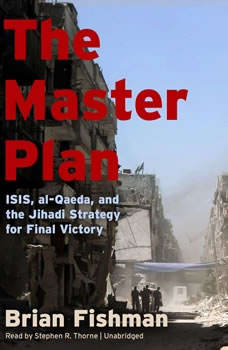 The Master Plan: ISIS, al-Qaeda, and the Jihadi Strategy for Final Victory ISIS, al-Qaeda, and the Jihadi Strategy for Final Victory, Brian Fishman