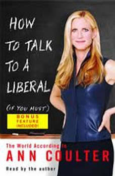 How to Talk to a Liberal (If You Must): The World According to Ann Coulter, Ann Coulter